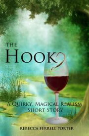 The Hook, A Quirky Magical Realism Short Story Creature Feature Writer, #1【電子書籍】[ Rebecca Ferrell Porter ]