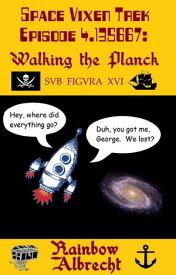 Space Vixen Trek Episode 4.135667: Walking the Planck, sub figura XVI【電子書籍】[ Rainbow Albrecht ]