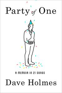 Party of OneA Memoir in 21 Songs【電子書籍】[ Dave Holmes ]
