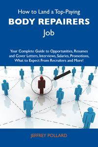 HowtoLandaTop-PayingBodyrepairersJob:YourCompleteGuidetoOpportunities,ResumesandCoverLetters,Interviews,Salaries,Promotions,WhattoExpectFromRecruitersandMore