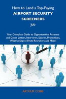 How to Land a Top-Paying Airport security screeners Job: Your Complete Guide to Opportunities, Resumes and C…