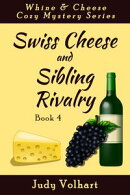 Swiss Cheese and Sibling Rivalry (Book 4 of the Whine & Cheese Cozy Mystery Series)