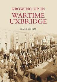 Growing Up in Wartime Uxbridge【電子書籍】[ James Skinner ]