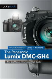 The Panasonic Lumix DMC-GH4The Unofficial Quintessential Guide【電子書籍】[ Brian Matsumoto Ph.D ]