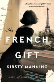 The French Gift A Novel of World War II Paris【電子書籍】[ Kirsty Manning ]