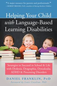 Helping Your Child with Language-Based Learning DisabilitiesStrategies to Succeed in School and Life with Dyslexia, Dysgraphia, Dyscalculia, ADHD, and Processing Disorders【電子書籍】[ Daniel Franklin, PhD ]