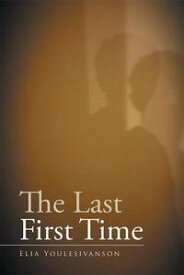 The Last First Time【電子書籍】[ Elia Youlesivanson ]