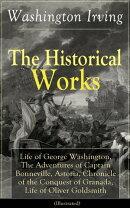 The Historical Works of Washington Irving: Life of George Washington, The Adventures of Captain Bonneville, …
