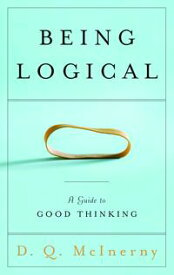 Being LogicalA Guide to Good Thinking【電子書籍】[ D.Q. McInerny ]