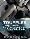 Truffles and Tantra: Get Down with Sacred Sex and Sensual Cooking