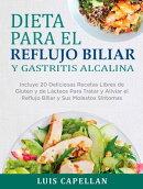 Dieta Para El Reflujo Biliar y Gastritis Alcalina - Incluye 15 Deliciosas Recetas y Consejos Que Te Ayudará…
