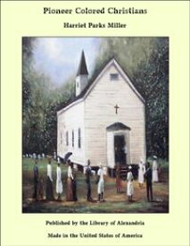 Pioneer Colored Christians【電子書籍】[ Harriet Parks Miller ]