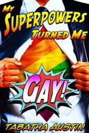 My Superpowers Turned Me Gay