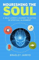 Nourishing the Soul: A Meat Lover's Journey to Eating in Spiritual Alignment.