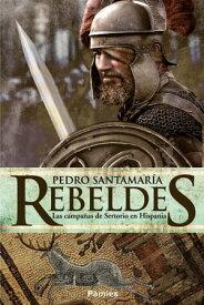 RebeldesLas campa?as de Sertorio en Hispania【電子書籍】[ Pedro Santamar?a ]