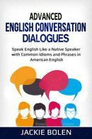 Advanced English Conversation Dialogues: Speak English Like a Native Speaker with Common Idioms and Phrases …