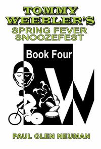 Tommy Weebler's Spring Fever SnoozefestTommy Weebler's Almost Exciting Adventures, #4【電子書籍】[ Paul Glen Neuman ]