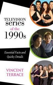 Television Series of the 1990sEssential Facts and Quirky Details【電子書籍】[ Vincent Terrace ]