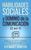 Habilidades Sociales y Dominio de la Comunicación: Domina las Conversaciones y Mejora tu Carisma. Aprende a…