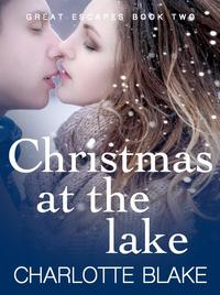 Christmas at the LakeGreat Escapes, #2【電子書籍】[ Charlotte Blake ]