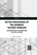 On the Persistence of the Japanese 'History Problem'Historicism and the International Politics of History【電子書籍】[ Hitomi Koyama ]