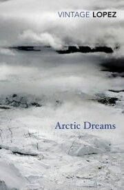 Arctic Dreams【電子書籍】[ Barry Lopez ]