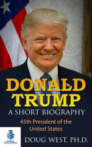 Donald Trump: A Short Biography 45th President of the United States