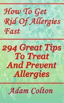 How To Get Rid Of Allergies Fast: 294 Great Tips To Treat And Prevent Allergies