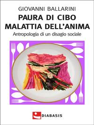 Paura di cibo Malattia dell'animaAntropologia di un disagio sociale【電子書籍】[ Giovanni Ballarini ]