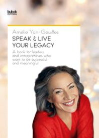 Speak & live Your LegacyA book for leaders and entrepreneurs who want to be successful and meaningful【電子書籍】[ Am?lie Yan-Gouiffes ]