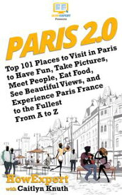 Paris 2.0Top 101 Places to Visit in Paris to Have Fun, Take Pictures, Meet People, Eat Food, See Beautiful Views, and Experience Paris France to the Fullest From A to Z【電子書籍】[ HowExpert ]