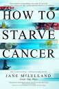 How to Starve Cancer【電子書籍】[ Jane McLelland ]