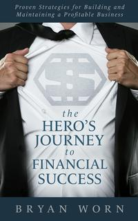 The Hero's Journey to Financial Success【電子書籍】[ Bryan Worn ]