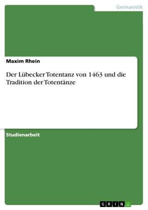 Der L?becker Totentanz von 1463 und die Tradition der Totent?nze【電子書籍】[ Maxim Rhein ]