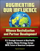Augmenting Our Influence: Alliance Revitalization and Partner Development - U.S. Strategic Interests in Asia…