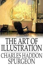 The Art of Illustration【電子書籍】[ Charles Haddon Spurgeon ]