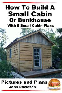 HowToBuildASmallCabinOrBunkhouseWith5SmallCabinPlansPictures,PlansandVideos