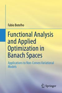 Functional Analysis and Applied Optimization in Banach SpacesApplications to Non-Convex Variational Models【電子書籍】[ Fabio Botelho ]