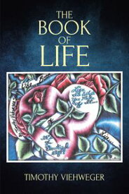 The Book of Life【電子書籍】[ Timothy Viehweger ]