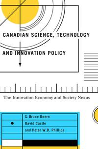 Canadian Science, Technology, and Innovation PolicyThe Innovation Economy and Society Nexus【電子書籍】[ G. Bruce Doern ]