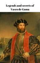Legends and secrets of Vasco de Gama