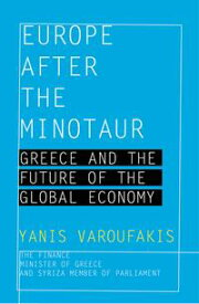 Europe after the MinotaurGreece and the Future of the Global Economy【電子書籍】[ Yanis Varoufakis ]