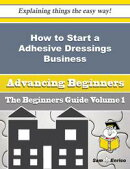 How to Start a Adhesive Dressings, Catgut and Similar Materials (wholesale) Business (Beginners Guid