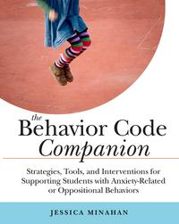 The Behavior Code CompanionStrategies, Tools, and Interventions for Supporting Students with Anxiety-Related or Oppositional Behaviors【電子書籍】[ Jessica Minahan ]