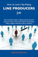 How to Land a Top-Paying Line producers Job: Your Complete Guide to Opportunities, Resumes and Cover Letters…