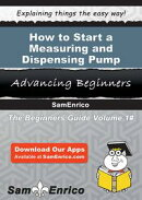 How to Start a Measuring and Dispensing Pump Manufacturing Business