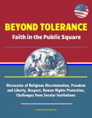 Beyond Tolerance: Faith in the Public Square - Discussion of Religious Discrimination, Freedom and Liberty, …