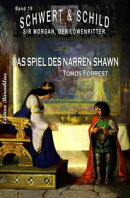 Schwert und Schild - Sir Morgan, der Löwenritter Band 19: Das Spiel des Narren Shawn