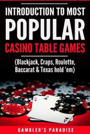 Introduction to Most Popular Casino Table Games(Blackjack, Craps, Roulette, Baccarat & Texas hold 'em)【電子書籍】[ Gambler's Paradise ]