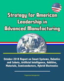 Strategy for American Leadership in Advanced Manufacturing: October 2018 Report on Smart Systems, Robotics a…
